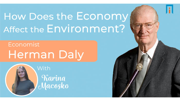 How does the economy affect the environment?  Economist Herman Daly talks with Karina