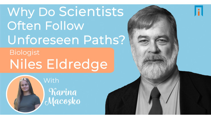 Why do scientists often follow unforeseen paths? Biologist Niles Eldredge talks with Karina