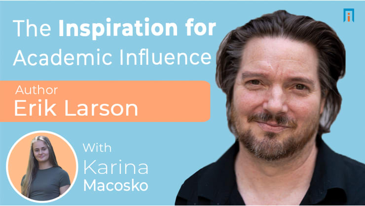 The Inspiration for Academic Influence | Interview with Erik Larson