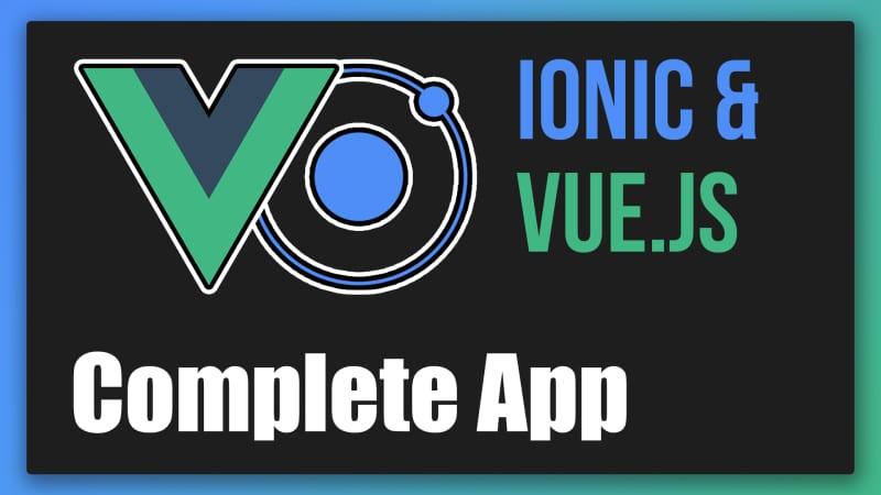Ionic & Vue - Full Tutorial + App