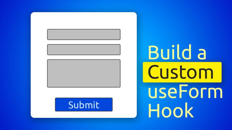 Creating a Custom useForm Hook