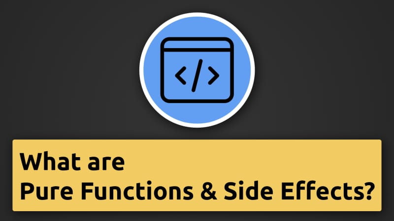 """What are """"Pure Functions"""" and """"Side Effects""""?"""