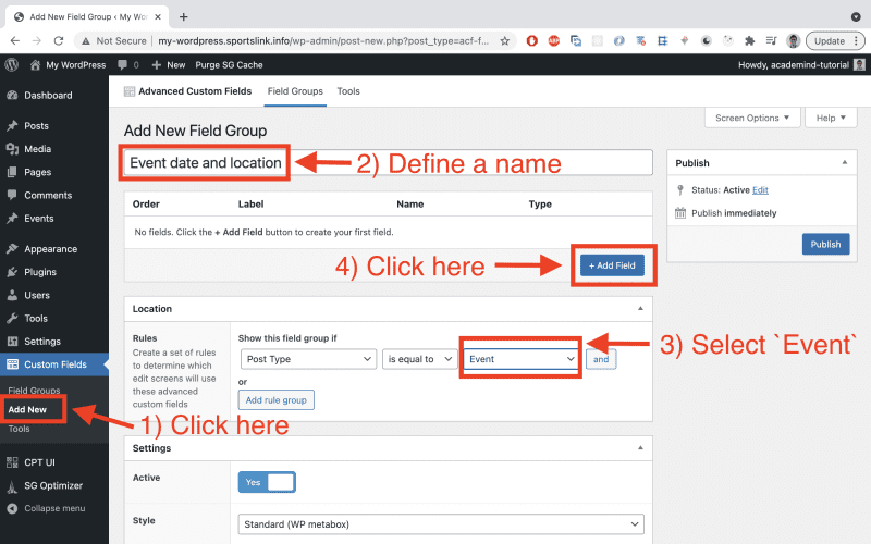 Choose the previously installed 'Custom Fields' plugin in the sidebar and click on 'Add New'. Add a name (e.g. 'Event date and location') and add a rule where the 'Post Type' should be equal to 'events' (select in dropdown). Then click on 'Add Field'.