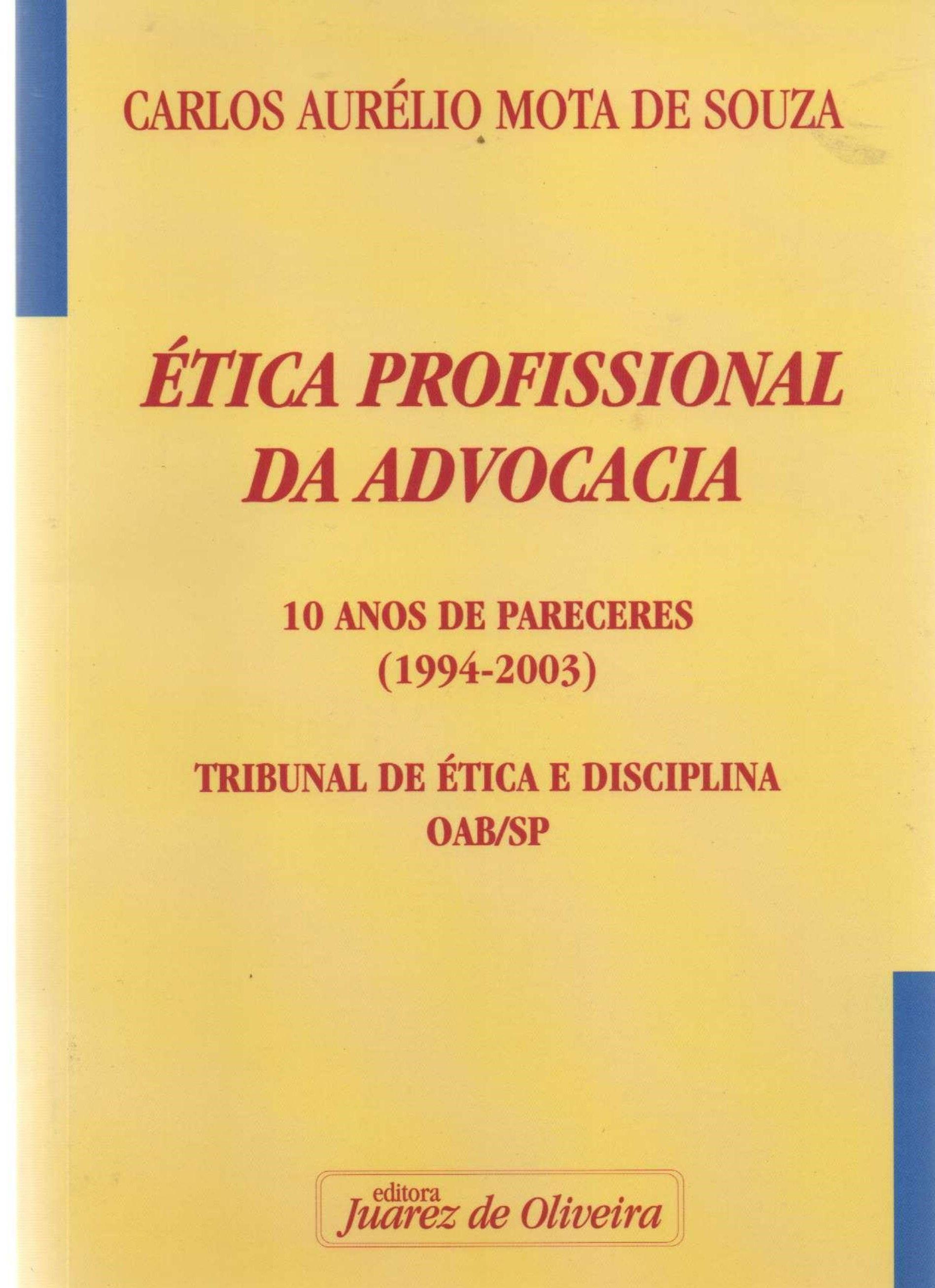 Ética Profissional da Advocacia. 10 Anos de Pareceres no Tribunal de Ética da OAB.
