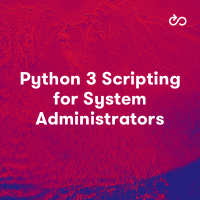 Python 3 Scripting for System Administrators