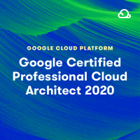 Google Certified Professional Cloud Architect 2020