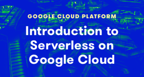 Introduction to Serverless on Google Cloud