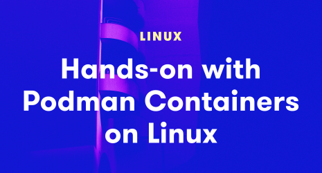 Hands-on with Podman Containers on Linux