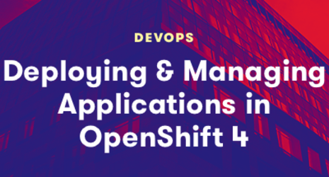 Deploying and Managing Applications in OpenShift 4
