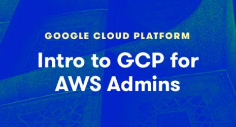Intro to GCP for AWS Admins
