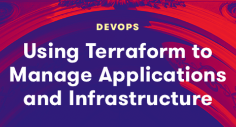 Using Terraform to Manage Applications and Infrastructure