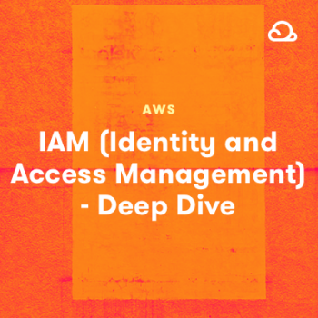 LinuxAcademy - AWS IAM (Identity and Access Management) - Deep Dive