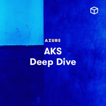 LinuxAcademy - AKS Deep DIve