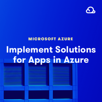 LinuxAcademy - AZ-303 Part 3 - Implement Solutions for Apps in Azure