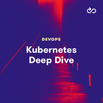 LinuxAcademy - Kubernetes Deep Dive