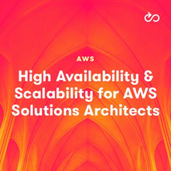 LinuxAcademy - High Availability and Scalability for Associate AWS Solutions Architects