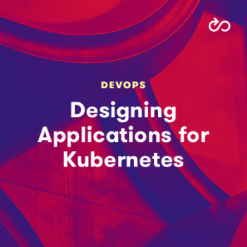 LinuxAcademy - Designing Applications for Kubernetes