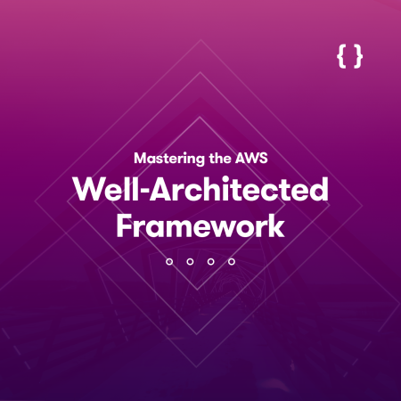 Mastering the AWS Well-Architected Framework