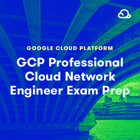 Google Certified Professional Cloud Network Engineer Exam Prep (LA Part 5)