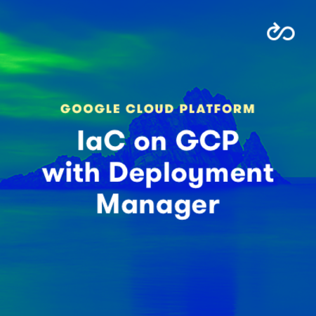 Infrastructure as Code on GCP with Deployment Manager