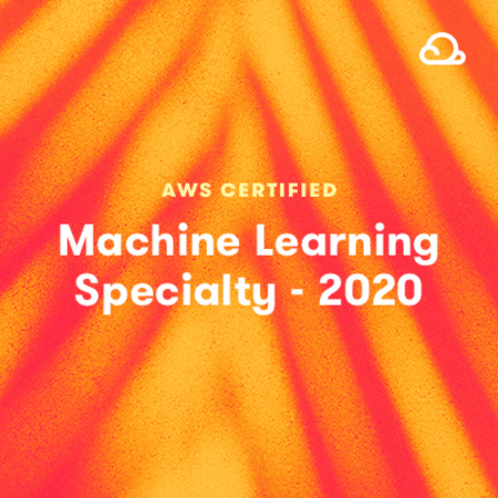 AWS Certified Machine Learning - Specialty 2020
