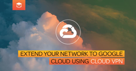extend your network to google cloud using cloud vpn