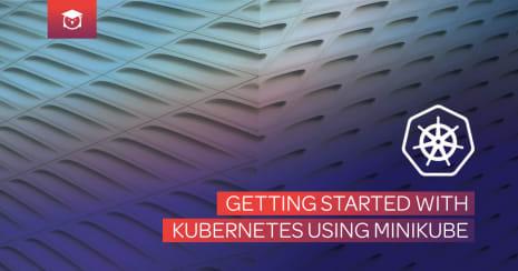 getting started with kubernetes using minikube