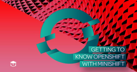 getting to know openshift with minishift