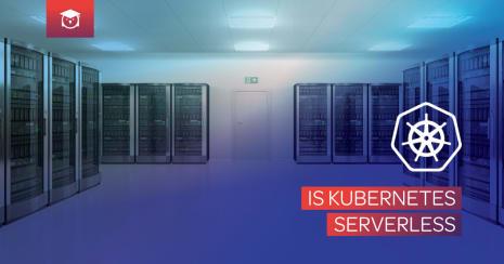 is kubernetes serverless