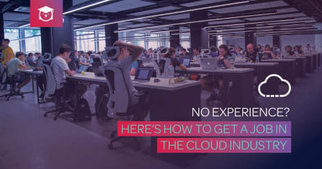 no experience? here's how to get a job in the cloud industry