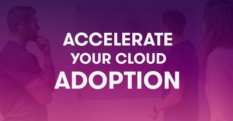 Accelerate your cloud adoption