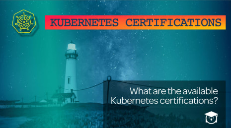 kubernetes certifications - what are the available kubernetes certifications