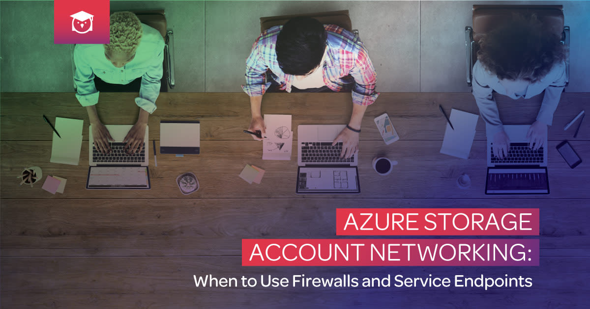 azure storage account networking: when to use firewalls and service endpoints