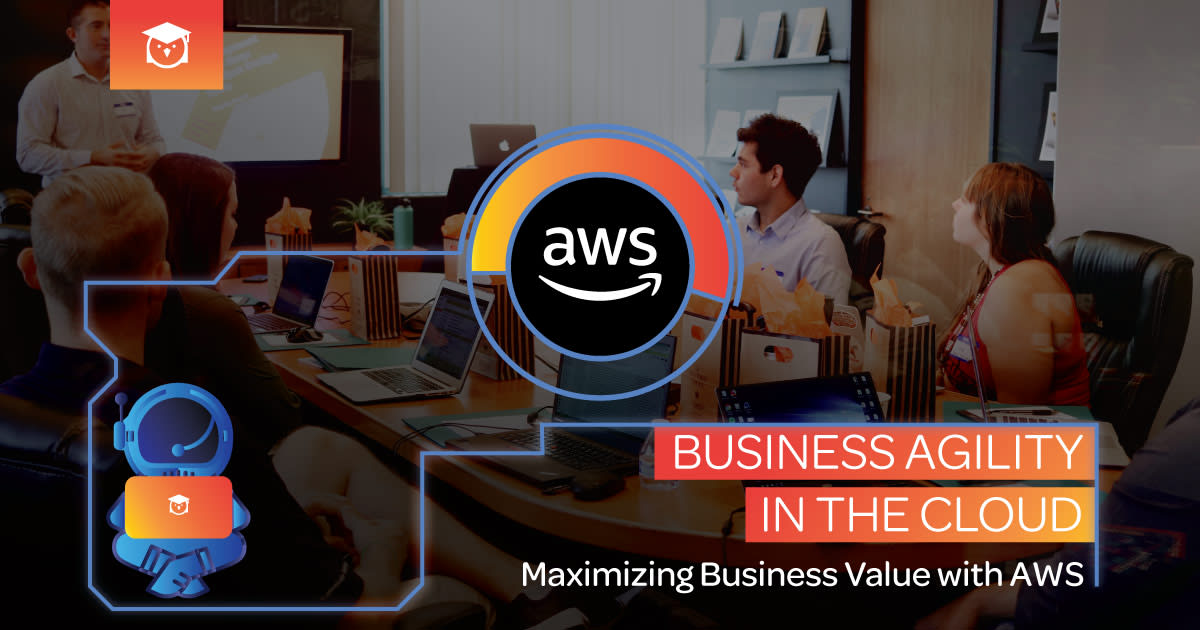business agility in the cloud - maximizing business value with AWS