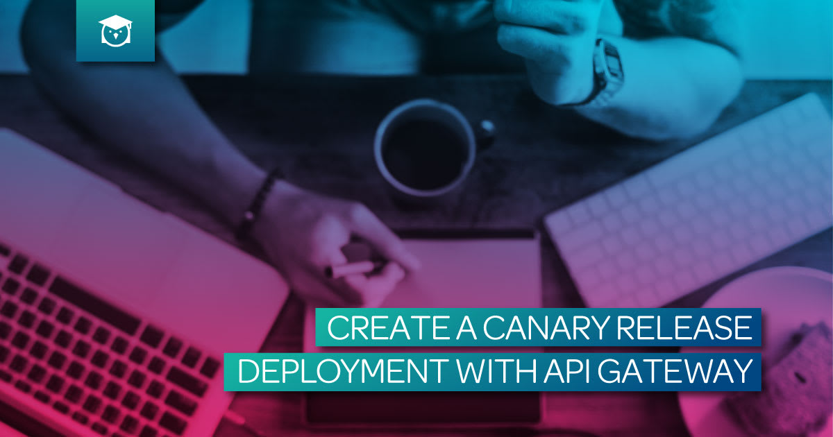 create a canary release deployment with api gateway