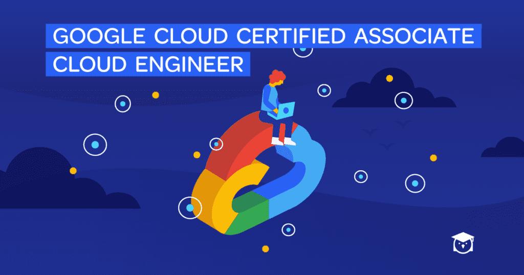 Google Cloud Certified Associate Cloud engineer course by A Cloud Guru.