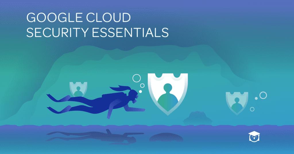 Google Cloud Security Essentials