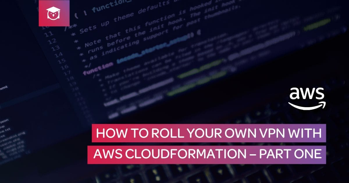 how to roll you own vpn with aws cloudformation - part one