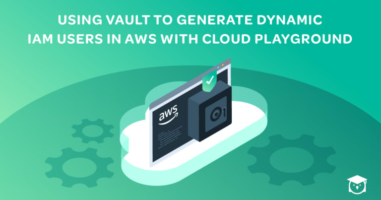 Using Vault to Generate Dynamic IAM Users in AWS with Cloud Playground