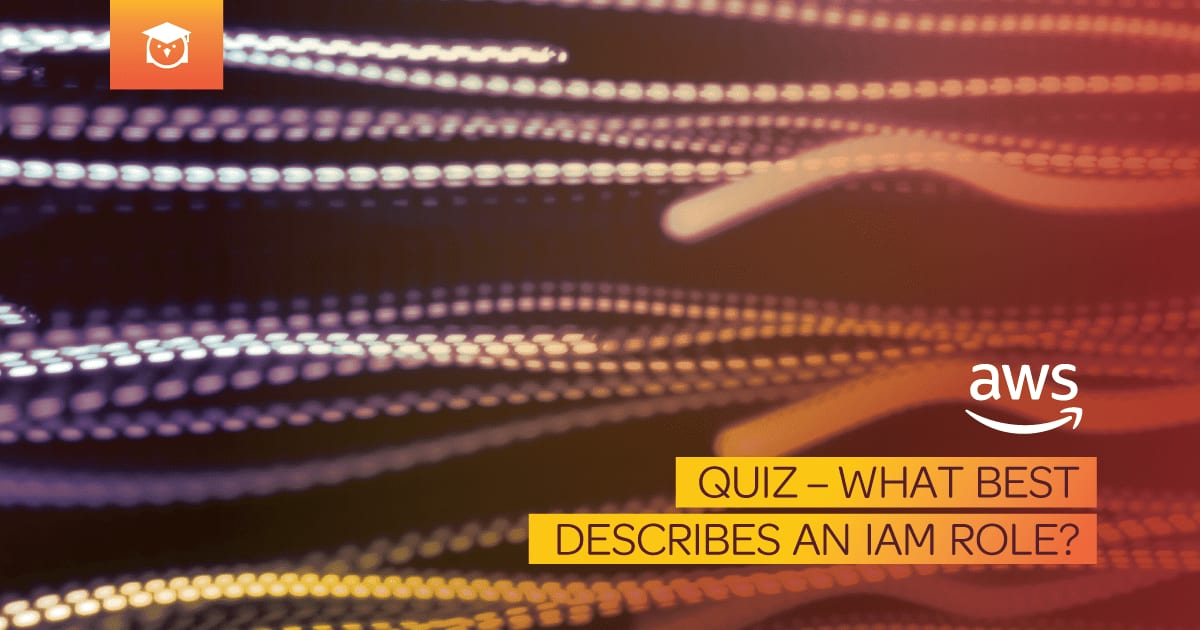 aws: quiz - what best describes an iam role