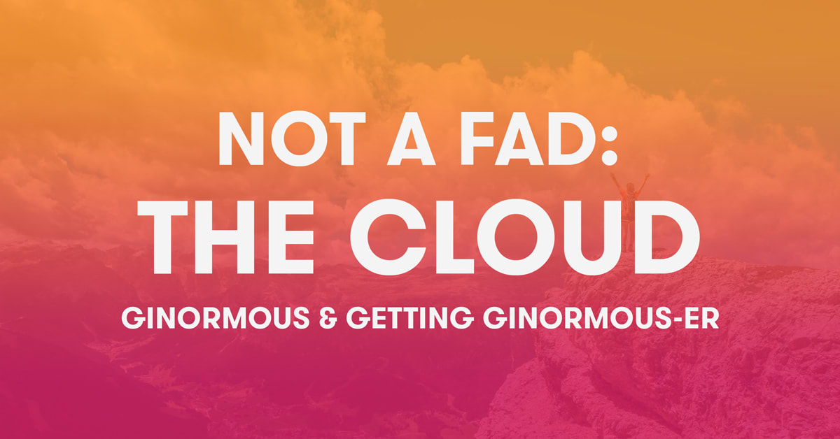 Not a fad: The Cloud ginormous & getting ginormous-er