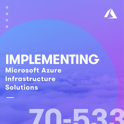 70-533: Implementing Microsoft Azure Infrastructure Solutions 2018