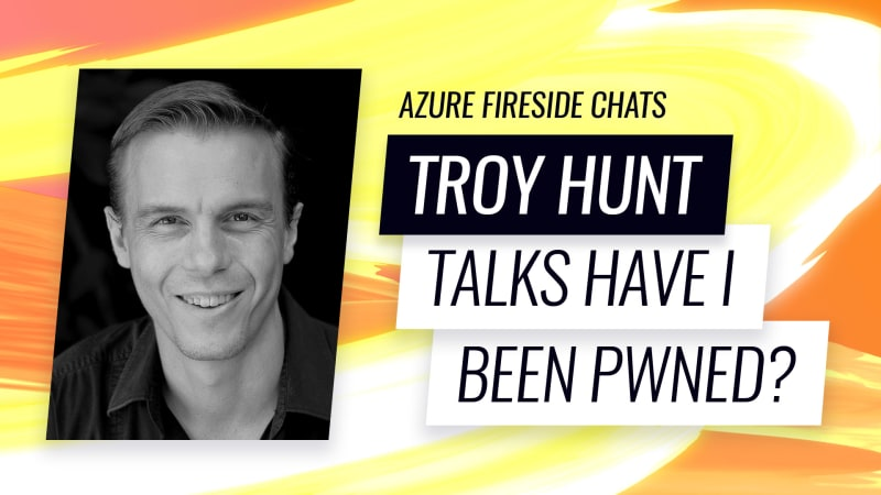 Azure Fireside Chats: #111 - Troy Hunt: From PaaS to