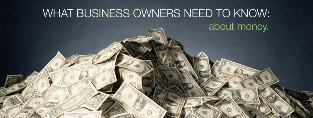 What small business owners need to know about money.