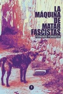 LA MAQUINA DE MATAR FASCISTAS