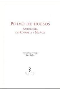 Polvo de Huesos. Antología de Rosabetty Muñoz