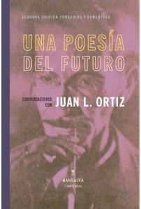 Una Poesía del Futuro. Conversaciones con Juan L. Ortiz