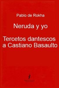 NERUDA Y YO - TERCETOS DANTESCOS A CASIANO BASUALTO