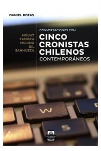 Cinco cronistas chilenos contemporáneos. Conversaciones con Mouat, Zambra, Merino, Gil, Sanhueza.