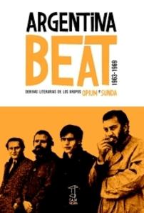 Argentina beat 1963-1969 Derivas literarias de los grupos opium y sunda